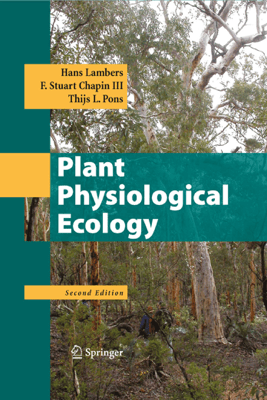 Plant Physiological Ecology - Hans Lambers, F. Stuart Chapin III & Thijs L. Pons