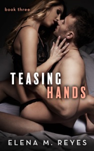 Teasing Hands - Book Three - Elena M. Reyes pdf download