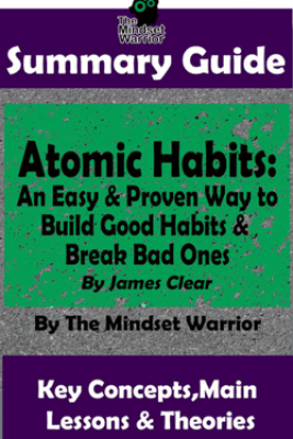 Summary Guide: Atomic Habits: An Easy & Proven Way to  Build Good Habits & Break Bad Ones: By James Clear  The Mindset Warrior Summary Guide - The Mindset Warrior