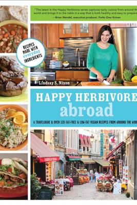 Happy Herbivore Abroad - Lindsay S. Nixon