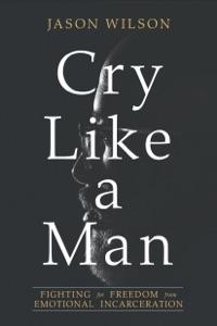 Cry Like a Man - Jason Wilson pdf download