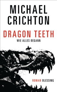 Dragon Teeth – Wie alles begann - Michael Crichton pdf download