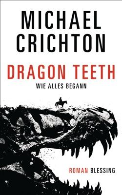 Dragon Teeth – Wie alles begann - Michael Crichton pdf download