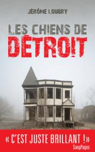 Les Chiens de Détroit - Jérôme Loubry pdf download
