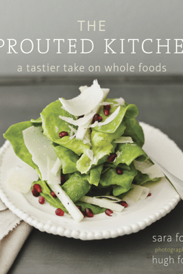 The Sprouted Kitchen - Sara Forte & Hugh Forte