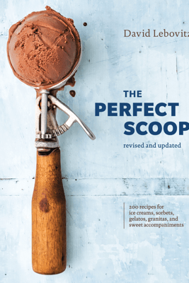 The Perfect Scoop, Revised and Updated - David Lebovitz