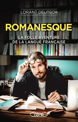 Romanesque - La folle aventure de la langue française - Lorant Deutsch pdf download
