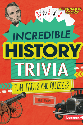Incredible History Trivia - Eric Braun