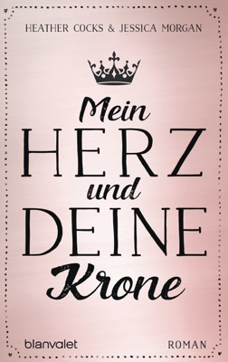 Mein Herz und deine Krone - Heather Cocks & Jessica Morgan pdf download