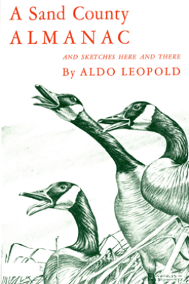 A Sand County Almanac: With Other Essays on Conservation from Round River - Aldo Leopold