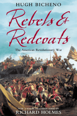 Rebels and Redcoats - Hugh Bicheno