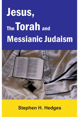 Jesus, the Torah and Messianic Judaism - Stephen Hedges