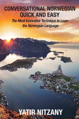 Conversational Norwegian Quick and Easy: The Most Innovative Technique to Learn the Norwegian Language - Yatir Nitzany