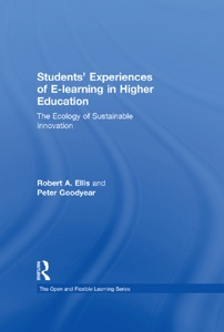 Students' Experiences of e-Learning in Higher Education - Robert Ellis & Peter Goodyear pdf download