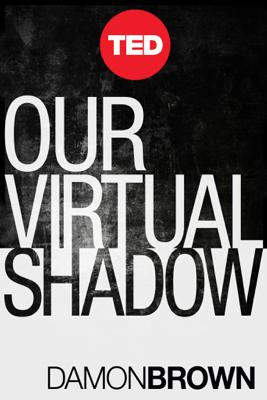 Our Virtual Shadow - Damon Brown