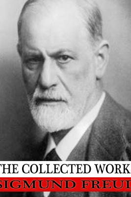 The Collected Works of Sigmund Freud - Sigmund Freud