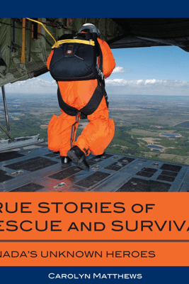 True Stories of Rescue and Survival - Carolyn Matthews