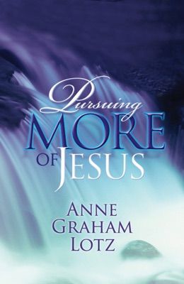 Pursuing More of Jesus - Anne Graham Lotz pdf download