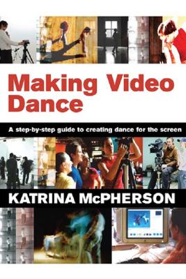 Making Video Dance - Katrina McPherson