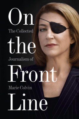 On the Front Line - Marie Colvin