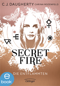 Secret Fire. Die Entflammten - C.J. Daugherty & Carina Rozenfeld pdf download