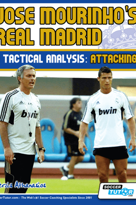 Jose Mourinho's Real Madrid - A Tactical Analysis: Attacking - Athanasios Terzis & SoccerTutor.com Tactics Manager App