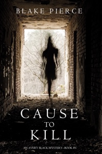 Cause to Kill (An Avery Black Mystery—Book 1) - Blake Pierce pdf download