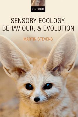 Sensory Ecology, Behaviour, and Evolution - Martin Stevens