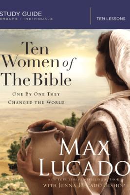 Ten Women of the Bible - Max Lucado & Jenna Lucado Bishop