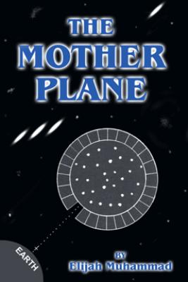 The Mother Plane: UFO's - Elijah Muhammad
