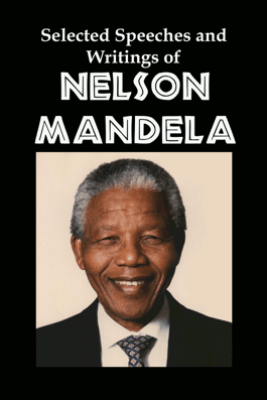 Selected Speeches and Writings of Nelson Mandela: The End of Apartheid in South Africa - Lenny Flank