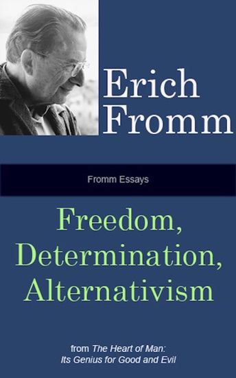 Fromm Essays: Freedom, Determinism, Alternativism by Erich Fromm pdf download