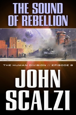The Human Division #8: The Sound of Rebellion - John Scalzi pdf download