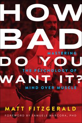 How Bad Do You Want It? - Matt Fitzgerald