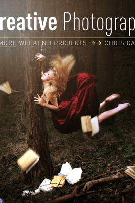 Creative Photography: 52 More Weekend Projects - Chris Gatcum