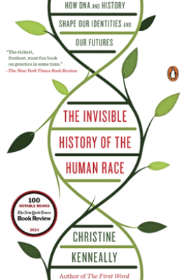 The Invisible History of the Human Race - Christine Kenneally