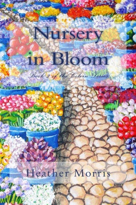 Nursery in Bloom- Book 2 of the Colvin Series - Heather Morris pdf download