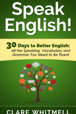 Speak English! 30 Days To Better English - Clare Whitmell