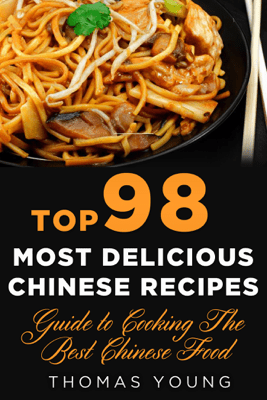 Top 98 Most Delicious Chinese Recipes - Thomas Young