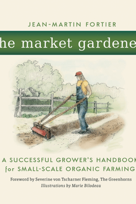 The Market Gardener - Jean-Martin Fortier