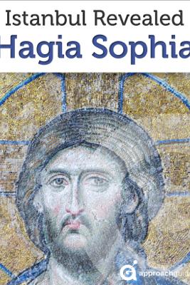 Istanbul Revealed: Hagia Sophia (Turkey Travel Guide) - Approach Guides, David Raezer & Jennifer Raezer