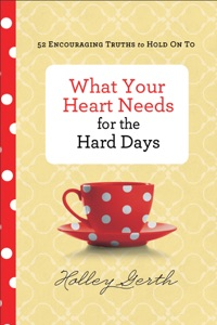 What Your Heart Needs for the Hard Days - Holley Gerth pdf download