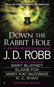 Down the Rabbit Hole - J. D. Robb, Mary Blayney, Elaine Fox, Mary Kay Mccomas & Ruth Ryan Langan pdf download