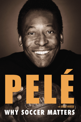 Why Soccer Matters - Pelé & Brian Winter