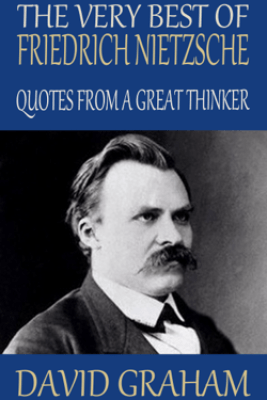 The Very Best of Friedrich Nietzsche: Quotes from a Great Thinker - David Graham