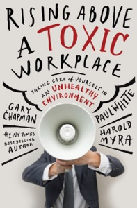 Rising Above a Toxic Workplace - Gary Chapman, Paul White & Harold Myra pdf download