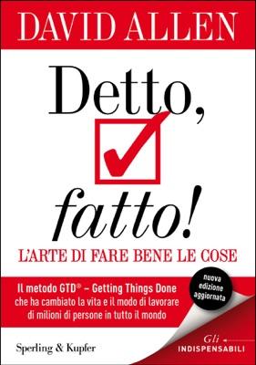 Detto, fatto! L'arte di fare bene le cose - David Allen pdf download