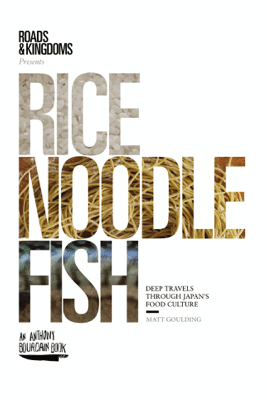 Rice, Noodle, Fish - Matt Goulding