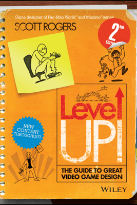 Level Up! The Guide to Great Video Game Design - Scott Rogers