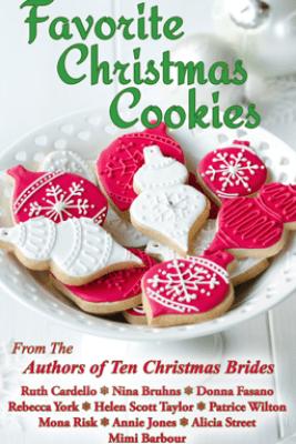 Favorite Christmas Cookies - Helen Scott Taylor, Ruth Cardello, Nina Bruhns, Donna Fasano, Rebecca York, Patrice Wilton, Mona Risk, Annie Jones, Alicia Street & Mimi Barbour